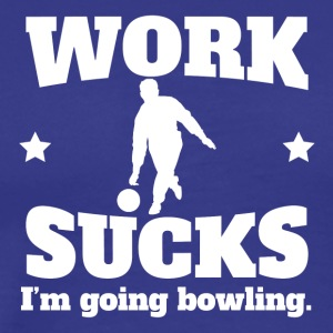 Work Sucks I'm Going Bowling - Men's Premium T-Shirt