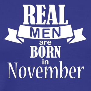 Real men are born in November - Men's Premium T-Shirt