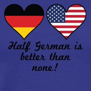 Half German Is Better Than None - Men's Premium T-Shirt