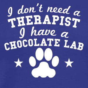 I Don't Need A Therapist I Have A Chocolate Lab - Men's Premium T-Shirt