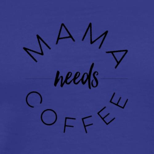 Mama Needs Coffee - Men's Premium T-Shirt