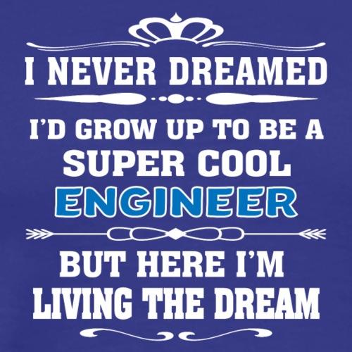 Super Cool Engineer Living The Dream - Funny T-shi - Men's Premium T-Shirt