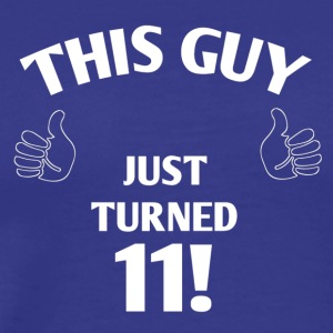 THIS GUY JUST TURNED 11! - Men's Premium T-Shirt