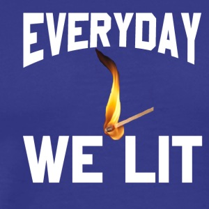 Everyday We Lit - Men's Premium T-Shirt