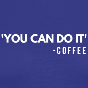You can do it - coffee - Men's Premium T-Shirt