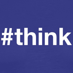 Think - Hashtag Design (White Letters) - Men's Premium T-Shirt