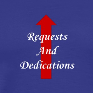 requests and dedications - Men's Premium T-Shirt