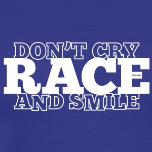 DON'T CRY - RACE - AND SMILE - Men's Premium T-Shirt