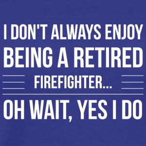 Being a retired firefighter - Men's Premium T-Shirt