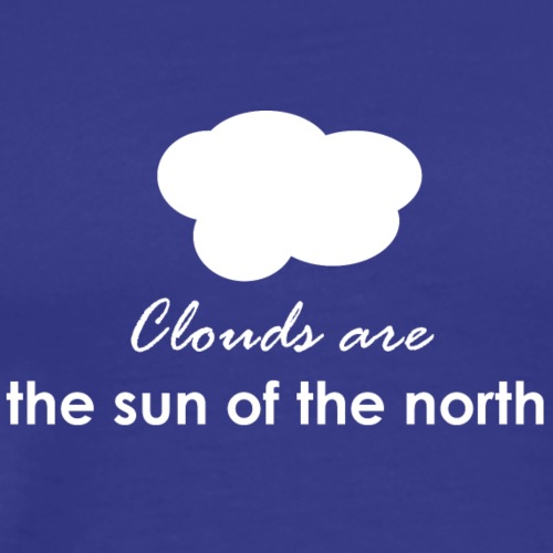 Clouds are the sun of the north - Men's Premium T-Shirt