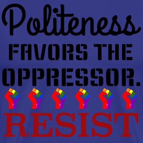 Politeness favors the oppressor. - Men's Premium T-Shirt