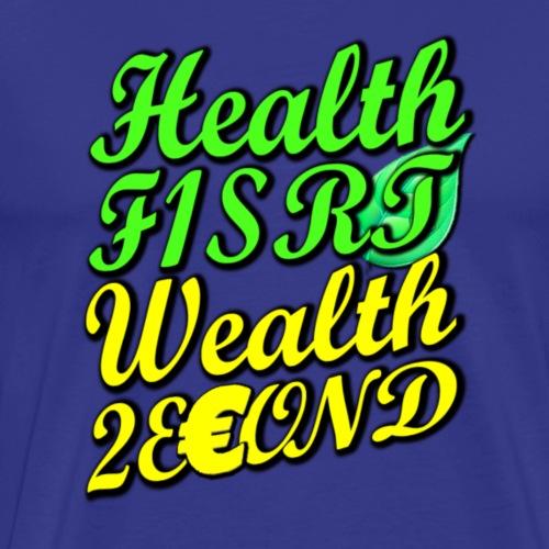 Health First, Wealth Second T-shirt - Men's Premium T-Shirt