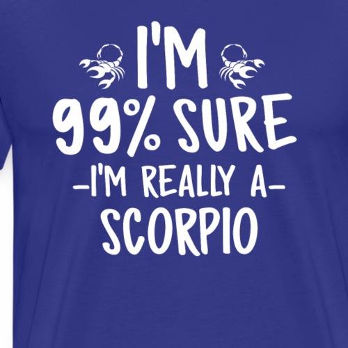 I'M 99 Sure I'm Really a Scorpio tshirt for gift - Men's Premium T-Shirt
