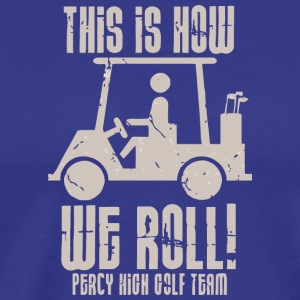 This Is How We Roll Percy High Golf Team - Men's Premium T-Shirt