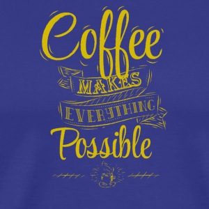 Coffe makes everything possible - Men's Premium T-Shirt