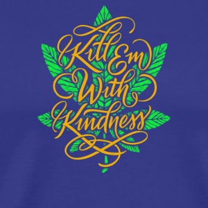 Kill Em With Kindness - Men's Premium T-Shirt