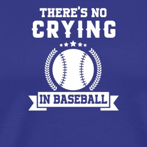 Baseball Funny T Shirt There s No Crying In Baseba - Men's Premium T-Shirt