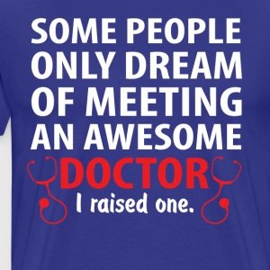 Awesome Doctor, I Raise One. Doctor Mom - Men's Premium T-Shirt