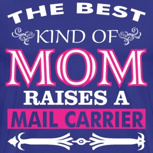 The Best Kind Of Mom Raises A Mail Carrier - Men's Premium T-Shirt