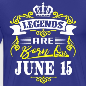 Legends are born on June 15 - Men's Premium T-Shirt