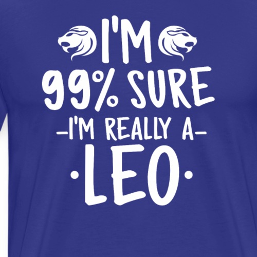 I'M 99 Sure I'm Really a Leo tshirt for gift - Men's Premium T-Shirt