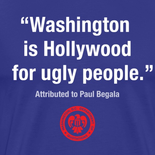 DC Quote: Washington is Hollywood for Ugly People - Men's Premium T-Shirt