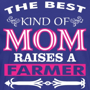 The Best Kind Of Mom Raises A Farmer - Men's Premium T-Shirt