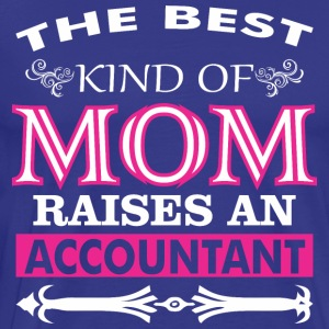 The Best Kind Of Mom Raises An Accountant - Men's Premium T-Shirt