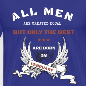 only the best are born in february - Men's Premium T-Shirt