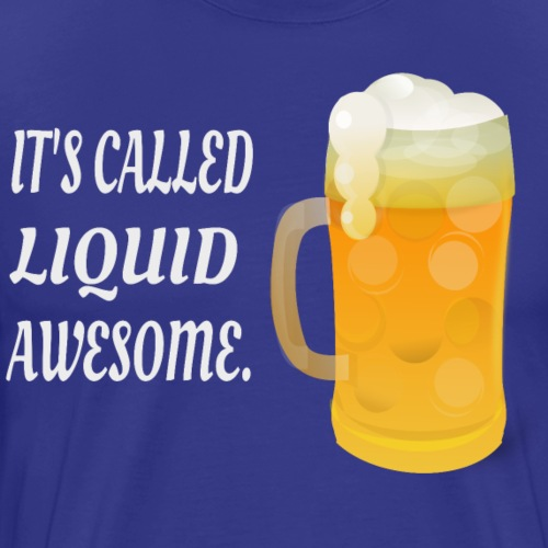 Its Called Liquid Awesome. - Men's Premium T-Shirt
