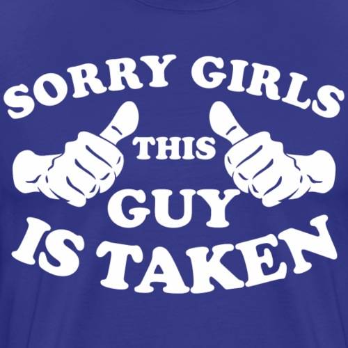 Sorry Girls This Guy Is Taken - Men's Premium T-Shirt