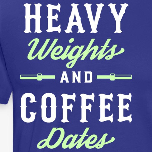Heavy Weights And Coffee Dates - Men's Premium T-Shirt