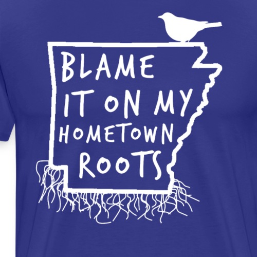 Blame It On My Hometown Roots - Arkansas - Men's Premium T-Shirt