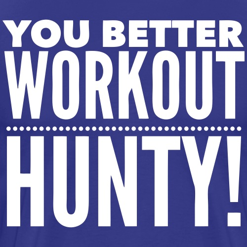 You Better Workout Hunty - Men's Premium T-Shirt