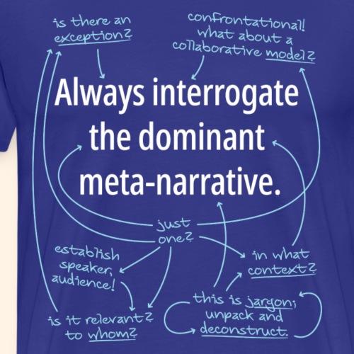 Dominant Meta-Narrative - Men's Premium T-Shirt