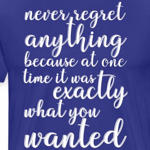 Never regret anything - Men's Premium T-Shirt