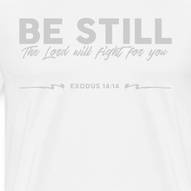 Be Still, the Lord will fight for you