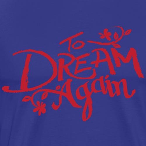 To Dream Again - Men's Premium T-Shirt