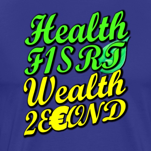 Health First, Wealth Second T-shirt - Men's Premium T-Shirt