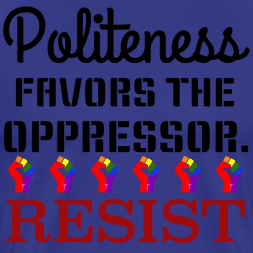 Politeness favors the oppressor. - Men's Premium T-Shirt
