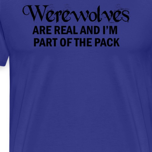 Werewolves are Real And I m Part Of The Pack - Men's Premium T-Shirt