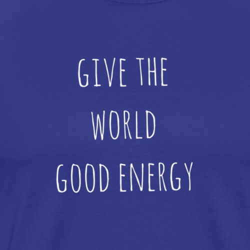 Give the world good energy - Men's Premium T-Shirt