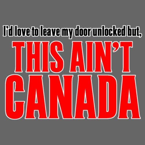 This Ain't CANADA - Men's Premium T-Shirt