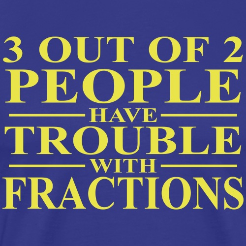 3 out of 2 people have trouble with fractions - Men's Premium T-Shirt