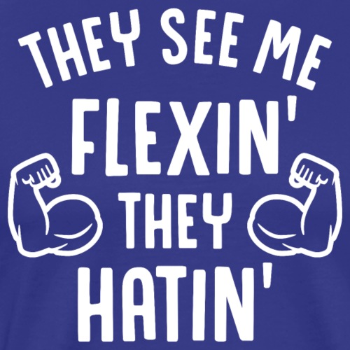 They See Me Flexin' They Hatin' - Men's Premium T-Shirt