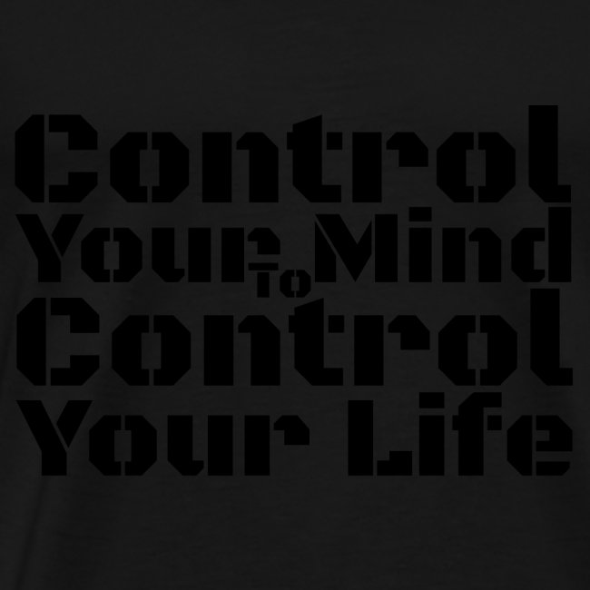 Control Your Mind To Control Your Life - Black