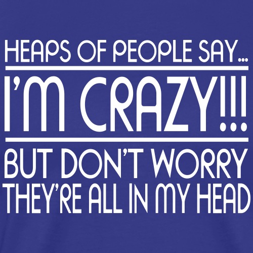 I'm Crazy!!! - Men's Premium T-Shirt