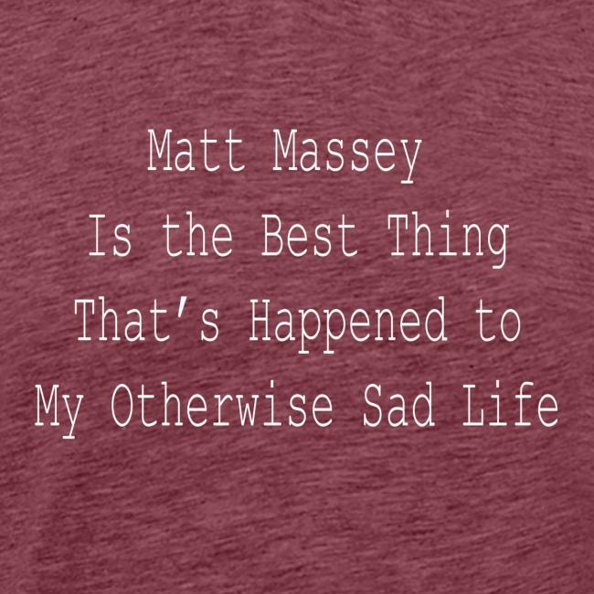 Matt Massey Best Thing T Shirt