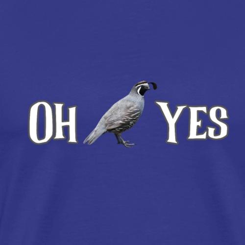Oh Quail Yes - Men's Premium T-Shirt
