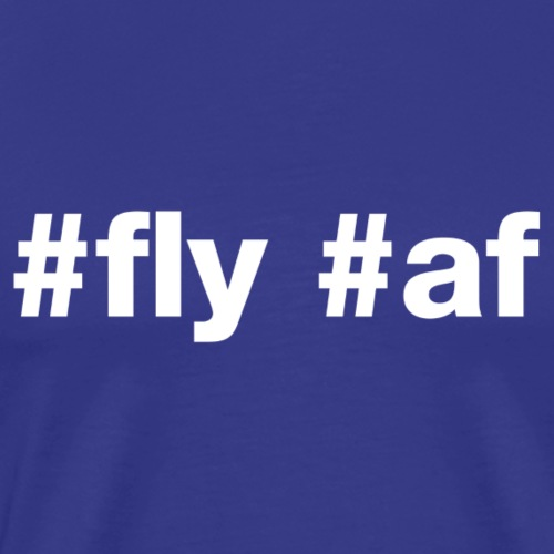 Fly af - Hashtag Design (White Letters) - Men's Premium T-Shirt
